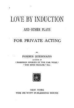 Love by Induction  and Other Plays for Private Acting PDF
