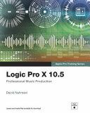 Logic Pro X 10.5 - Apple Pro Training Series: Professional Music Production