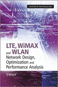 LTE  WiMAX and WLAN Network Design  Optimization and Performance Analysis
