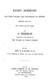Eight Sermons Preached Before the University of Oxford: Between 1864-1876 ; Now Collected Into One Volume ; and a Sermon Preached at the Opening of the Chapel of Keble College