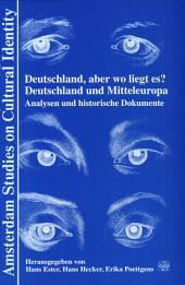 Deutschland, aber wo liegt es?: Deutschland und Mitteleuropa : Analysen und historische Dokumente