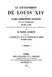 Le gouvernement de Louis XIV. ou la cour, l'administration, les finances & le commerce 1683 - 1689