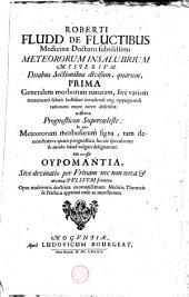 Roberti Fludd de Fluctibus [...] Meteororum insalubrium mysterivm: duabus sectionibus divisum, quarum, prima generalem morborum naturam [...] Altera Prognosticon Supercoeleste: in quo meteororum morbosorum signa [...] His accessit Oypomantia, sive devinatio per Vrinam nec non nova & arcana Pulsum scientia [...].: Volume 1
