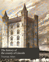 The History of the County of Lincoln,: From the Earliest Period to the Present Time;
