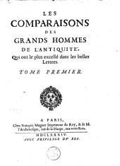 Les comparaisons des grands hommes de l'antiquité qui ont le plus excellé dans les belles lettres