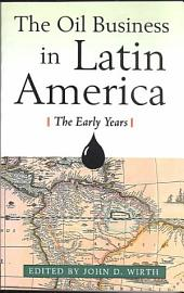 The Oil Business in Latin America: The Early Years