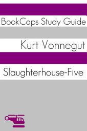 Slaughterhouse-Five: BookCaps Study Guide