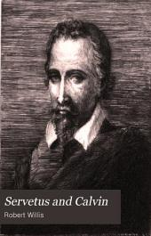 Servetus and Calvin: A Study of an Important Epoch in the Early History of the Reformation