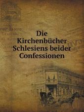 Die Kirchenb?cher Schlesiens beider Confessionen