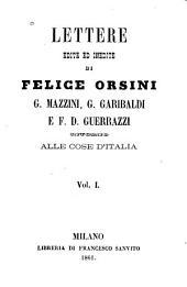 Lettere edite ed inedite di Felice Orsini, G. Mazzini, G. Garibaldi e F.D. Guerrazzi intorno alle cose d'Italia