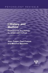 Experimental Psychology Its Scope and Method: Volume I (Psychology Revivals): History and Method