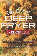 Delicious Deep Fryer Recipes: A Mouth Watering Selection of Foods