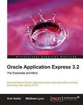Oracle Application Express 3.2: The Essentials and More