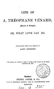 Life of J  Th  ophane V  nard  martyr in Tonquin  or  What love can do  tr  by lady Herbert PDF