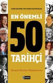 En Önemli 50 Tarihçi: Tarih Bilimine Yön Veren Düşünürler