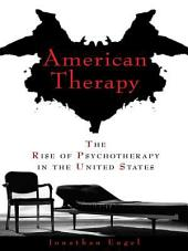 American Therapy: The Rise of Psychotherapy in the United States