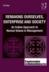 Remaking Ourselves, Enterprise and Society: An Indian Approach to Human Values in Management
