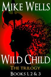 Wild Child, Books 1, 2 & 3 (Book 1 Free!): The Trilogy