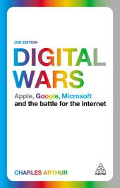Digital Wars: Apple, Google, Microsoft and the Battle for the Internet, Edition 2