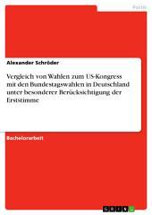 Vergleich von Wahlen zum US-Kongress mit den Bundestagswahlen in Deutschland unter besonderer Berücksichtigung der Erststimme
