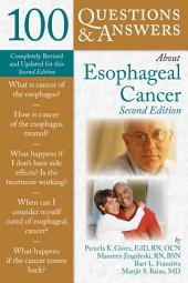 100 Questions & Answers About Esophageal Cancer: Edition 2
