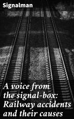 A voice from the signal-box: Railway accidents and their causes