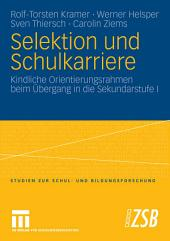 Selektion und Schulkarriere: Kindliche Orientierungsrahmen beim Übergang in die Sekundarstufe I