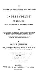 The History of the Revival and Progress of Independency in England, Since the Period of the Reformation: With an Introduction, Containing an Account of the Development of the Principles of Independency in the Age of Christ and His Apostles, and of the Gradual Departure of the Church Into Anti-Christian Error, Until the Time of the Reformation, Volume 3