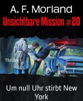 Unsichtbare Mission #20: Um null Uhr stirbt New York