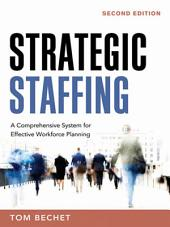 Strategic Staffing: A Comprehensive System for Effective Workforce Planning, Edition 2