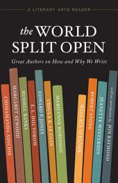 The World Split Open: Great Authors on How and Why We Write