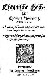 Chymische Hochzeit: Christiani Rosencreütz. Anno 1459: Arcana publicata vilescunt; & gratiam prophanata amittunt ; Ergo: ne Margaritas obijce porcis, seu Asino substerne rosas