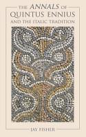 The Annals of Quintus Ennius and the Italic Tradition PDF