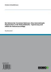 Die Reform der Vereinten Nationen. Eine internationale Organisation in der Reformdebatte - Typisierung und Inhalt der Reformvorschläge
