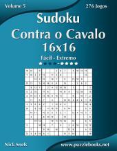 Sudoku Contra o Cavalo 16x16 - Fácil ao Extremo - Volume 5 - 276 Jogos
