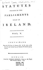 Statutes Passed in the Parliaments Held in Ireland ... from the Third Year of Edward the Second, A.D. 1310 [to the Fortieth Year of George III, A.D. 1800, Inclusive] ...: 1 George III, 1761-11 &12 George III, 1771-72