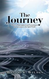 The Journey: This Is a Philosophical and Psychological Interpretation to the Spirit World