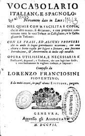 Vocabolario italiano, e spagnolo: nel quale ... convertono tutte le voci toscane in castigliano, e de castigliane in toscano : Con le frasi, ed alcuni proverbi ...