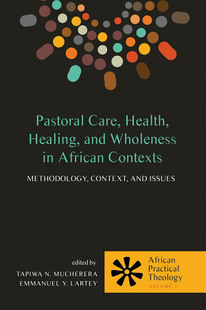 Pastoral Care  Health  Healing  and Wholeness in African Contexts PDF