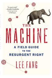 The Machine: A Field Guide to the Resurgent Right