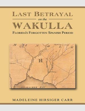 Last Betrayal On the Wakulla  Florida s Forgotten Spanish Period