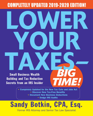 Lower Your Taxes   BIG TIME  2019 2020  Small Business Wealth Building and Tax Reduction Secrets from an IRS Insider