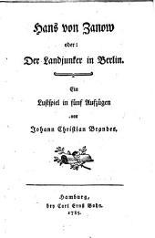 Hans von Zanow oder: Der Landjunker in Berlin: Ein Lustspiel in fünf Aufzügen