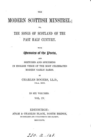 The modern Scottish minstrel  or  The songs of Scotland of the past half century  with memoirs of the poets  and specimens in English verse of modern Gaelic bards  by C  Rogers