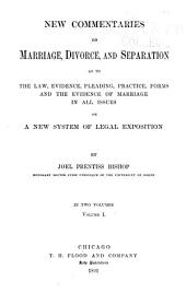New Commentaries on Marriage, Divorce and Separation as to the Law, Evidence of Marriage in All Issues on a New System of Legal Exposition: Volume 1