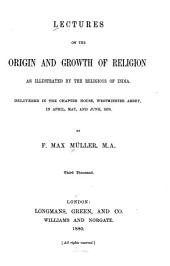 Lectures on the Origin and Growth of Religion as Illustrated by the Religions of India: Delivered in the Chapter House, Westminster Abbey, in April, May, and June, 1878