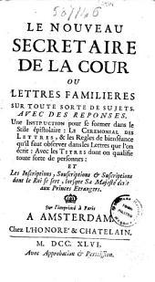 Le nouveau secretaire de la cour ou Lettres familieres sur toute sorte de sujets: avec des reponses ..