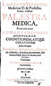 Palaestra medica plurimorum humani corporis affectuum cognitionem atque curationem etc. exhibens