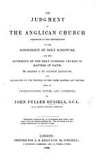 The Judgment of the Anglican Church (posterior to the Reformation) on the Sufficiency of Holy Scripture, and the Authority of the Holy Catholic Church in Matters of Faith; as Contained in Her Formularies, and Illustrated by the Writings of the Elder Masters and Doctors. With an Introduction, Notes, and Appendix