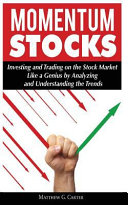Momentum Stocks  Investing and Trading on the Stock Market Like a Genius by Analyzing and Understanding the Trends PDF